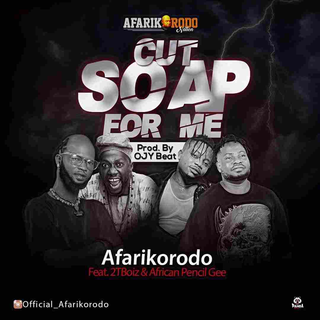 Afarikorodo Ft. 2TBoyz & African Pencil G - Cut Soap For Me