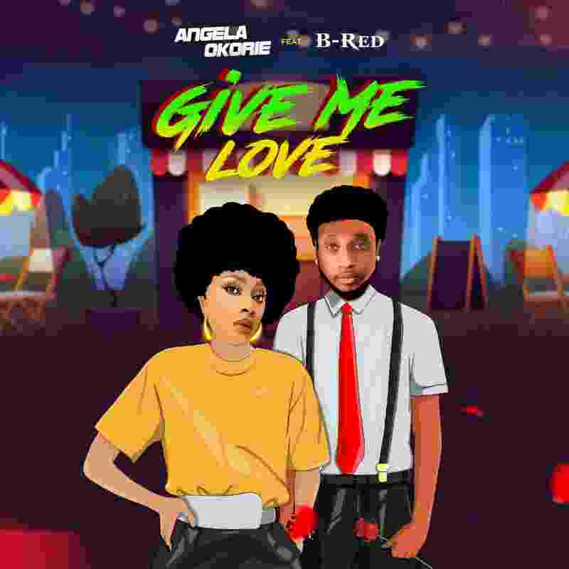 Angela Okorie Ft. B-Red - Give Me Love