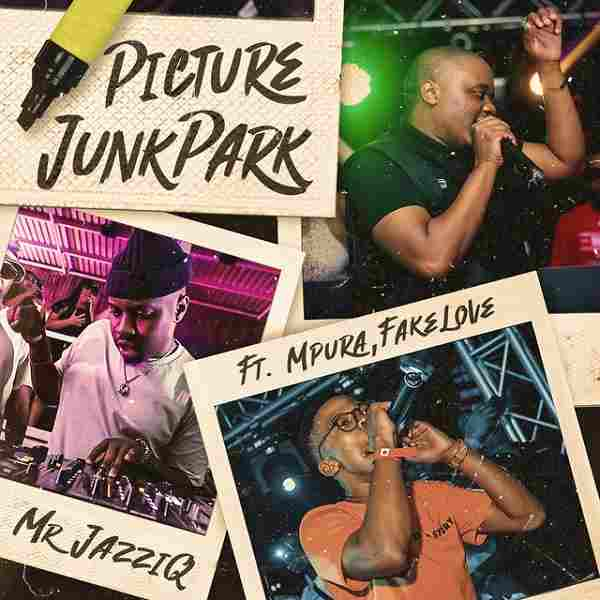 Mr JazziQ Ft. Mpura & Fakelove - Picture JunkPark