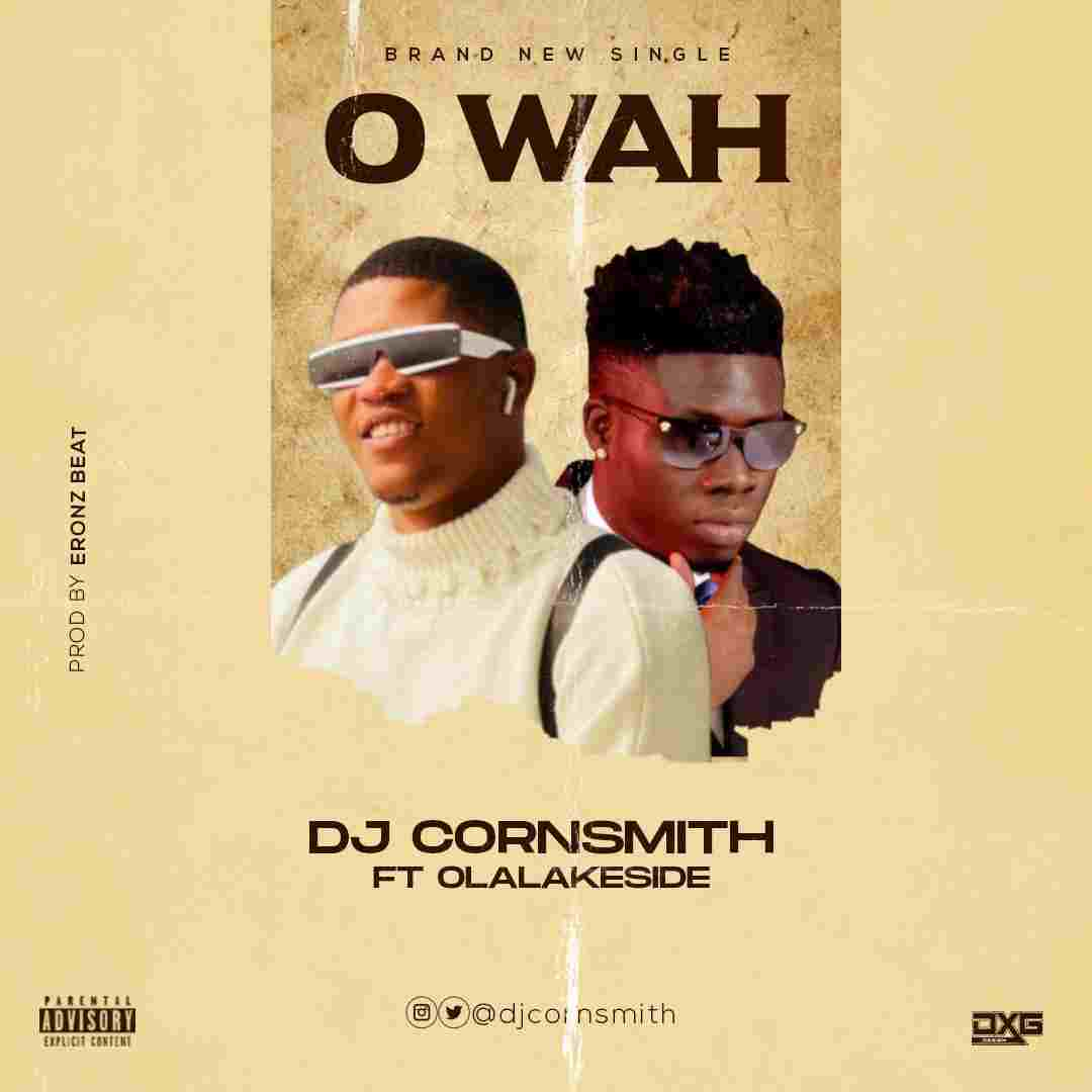 DJ CornSmith Ft. Olalakeside - O Wah