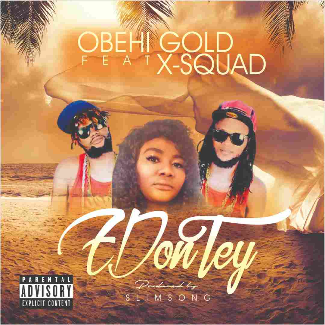 Obehi Gold Ft. X-Squad - E Don Tey