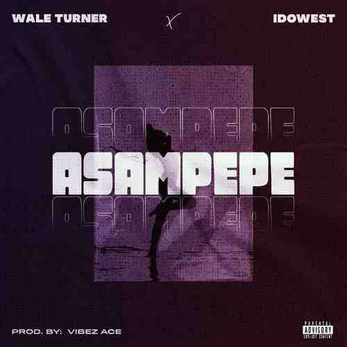 Wale Turner Ft. Idowest - Asampepe