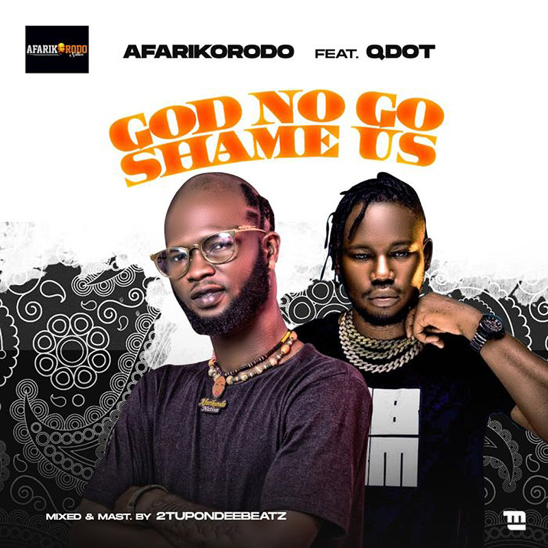 Afarikorodo Ft. Qdot - God No Go Shame Us