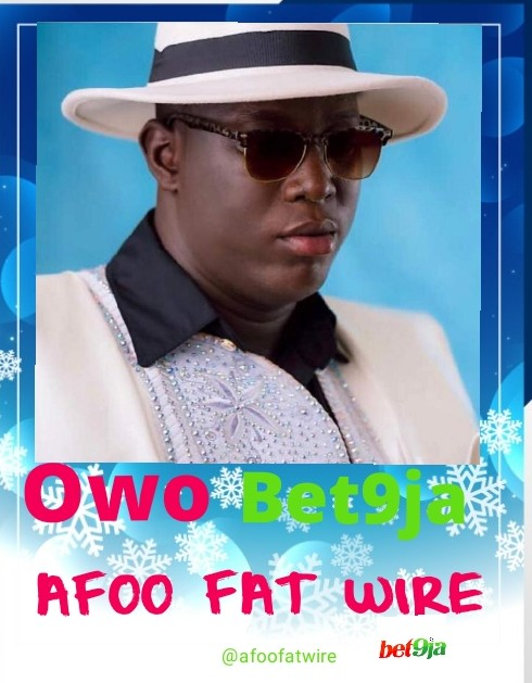 Afoo Fat Wire - Owo Bet9ja