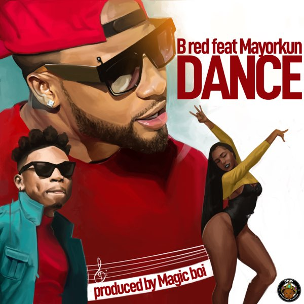 B-Red Ft. Mayorkun - Dance (Prod. By MagicBoi)