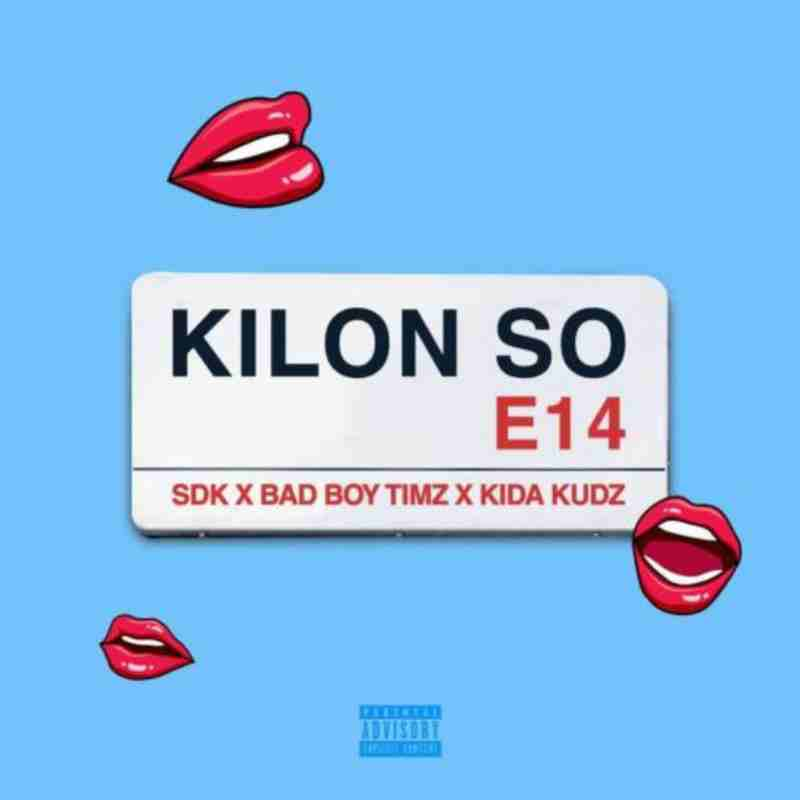 Bad Boy Timz - Kilon So Ft. Kida Kudz & SDK