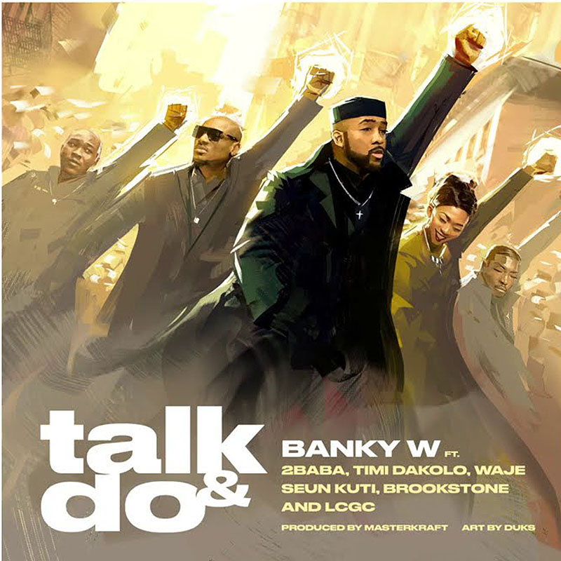 Banky W - Talk & Do Ft. 2Baba, Timi Dakolo, Waje, Seun Kuti, Brookstone & LCGC