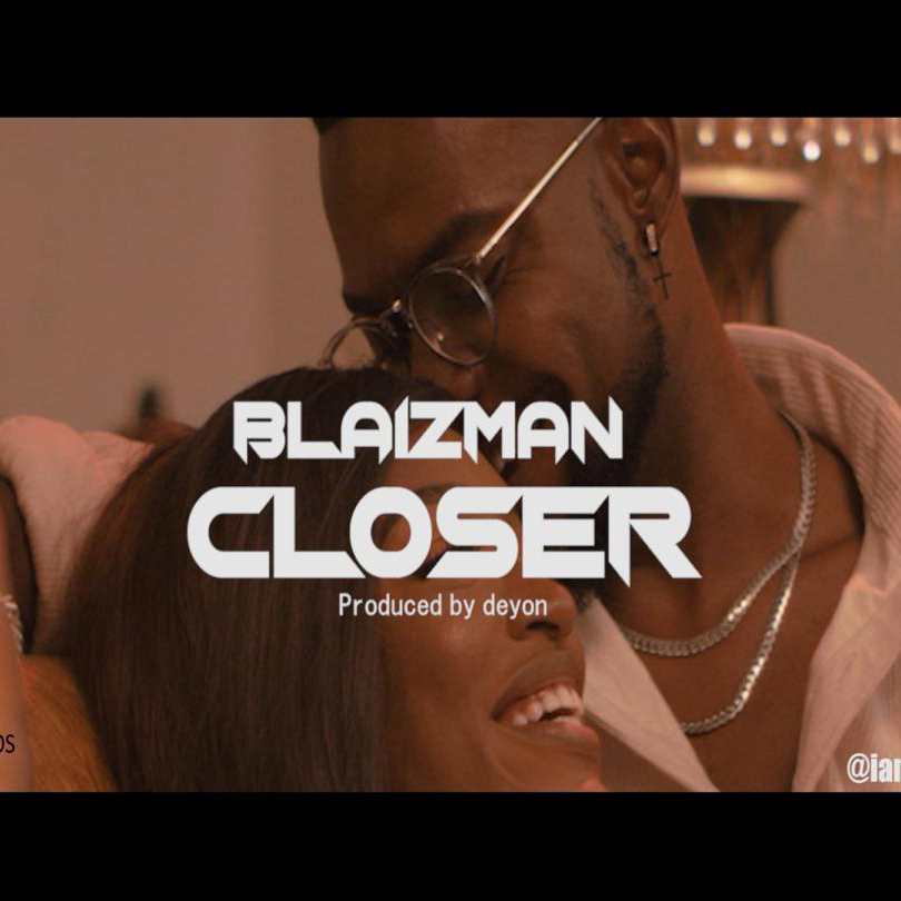 Blaizman - Closer (Prod. By Deyon)