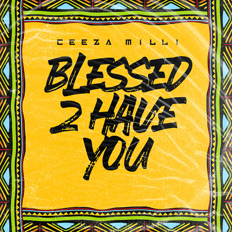 Ceeza Milli - Blesses 2 Have You