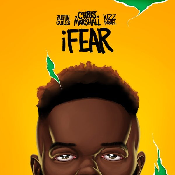Chris Marshall Ft. Justin Quiles & Kizz Daniel - iFear