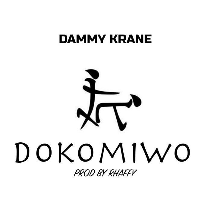 Dammy Krane - Dokomiwo (Prod. By Rhaffy)