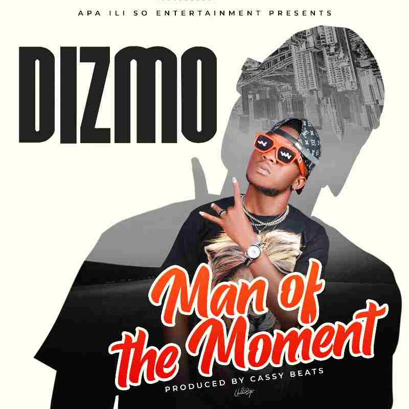 Dizmo - Man Of The Moment