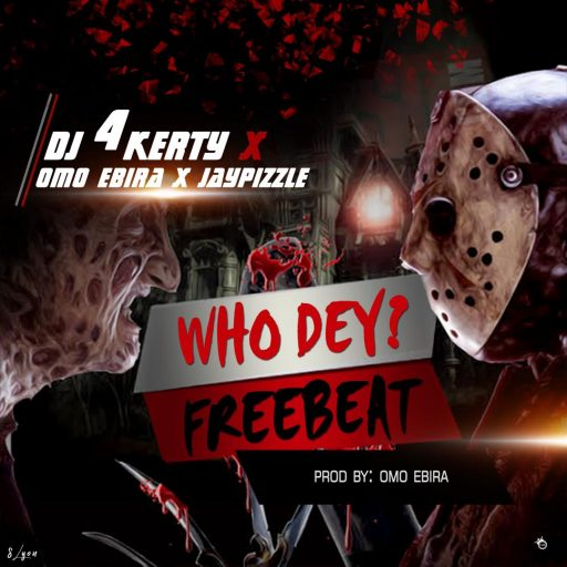 DJ 4Kerty Ft. Omo Ebira & JayPizzle - Who Dey?
