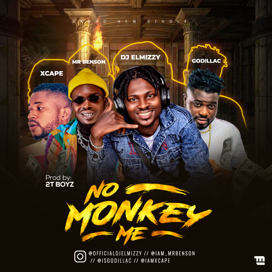 DJ Elmizzy Ft. Mr Benson, Godillac & Xcape - No Monkey Me