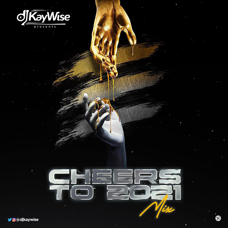 DJ Kaywise - Cheers To 2021 Mix