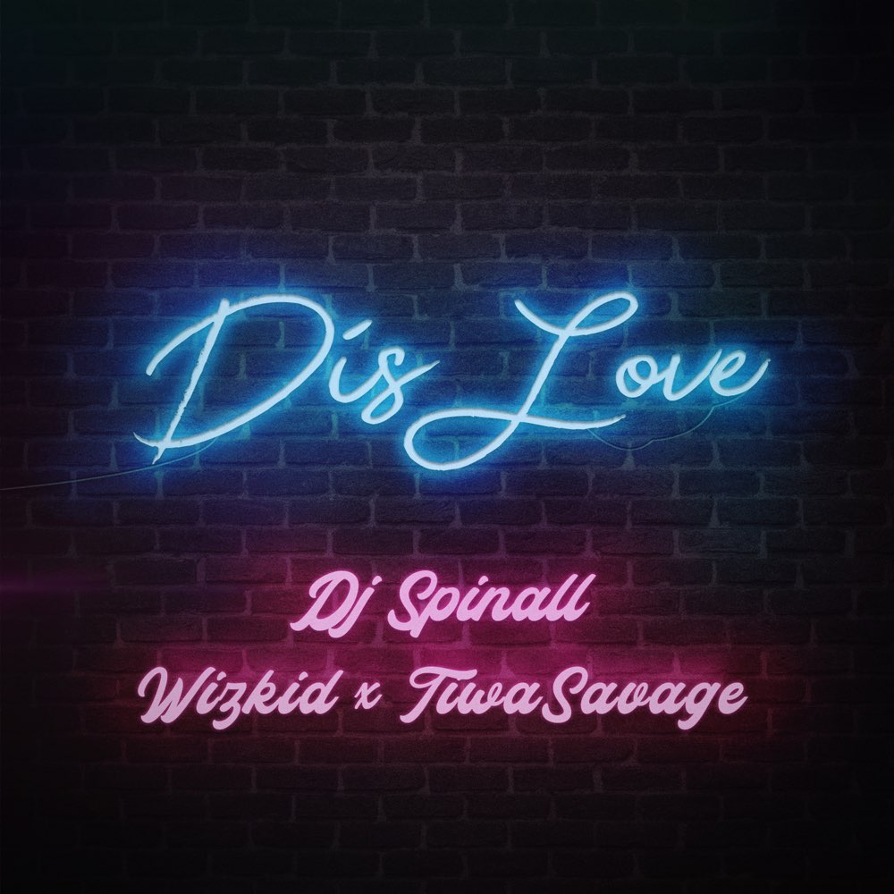 DJ Spinall - Dis Love Ft. Wizkid & Tiwa Savage