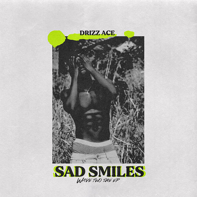 Drizz Ace - Sad Smiles (Wave Two The EP)