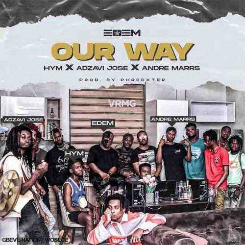 Edem - Our Way Ft. Hym, Adzavi Jose & Andre Marrs