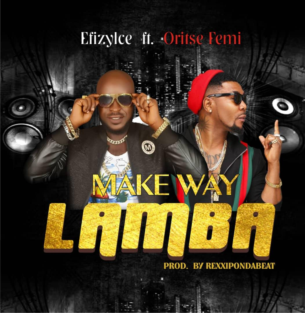 Efizy Ice Ft. Oritsefemi - Make Way Lamba (Prod. By Rexxie)