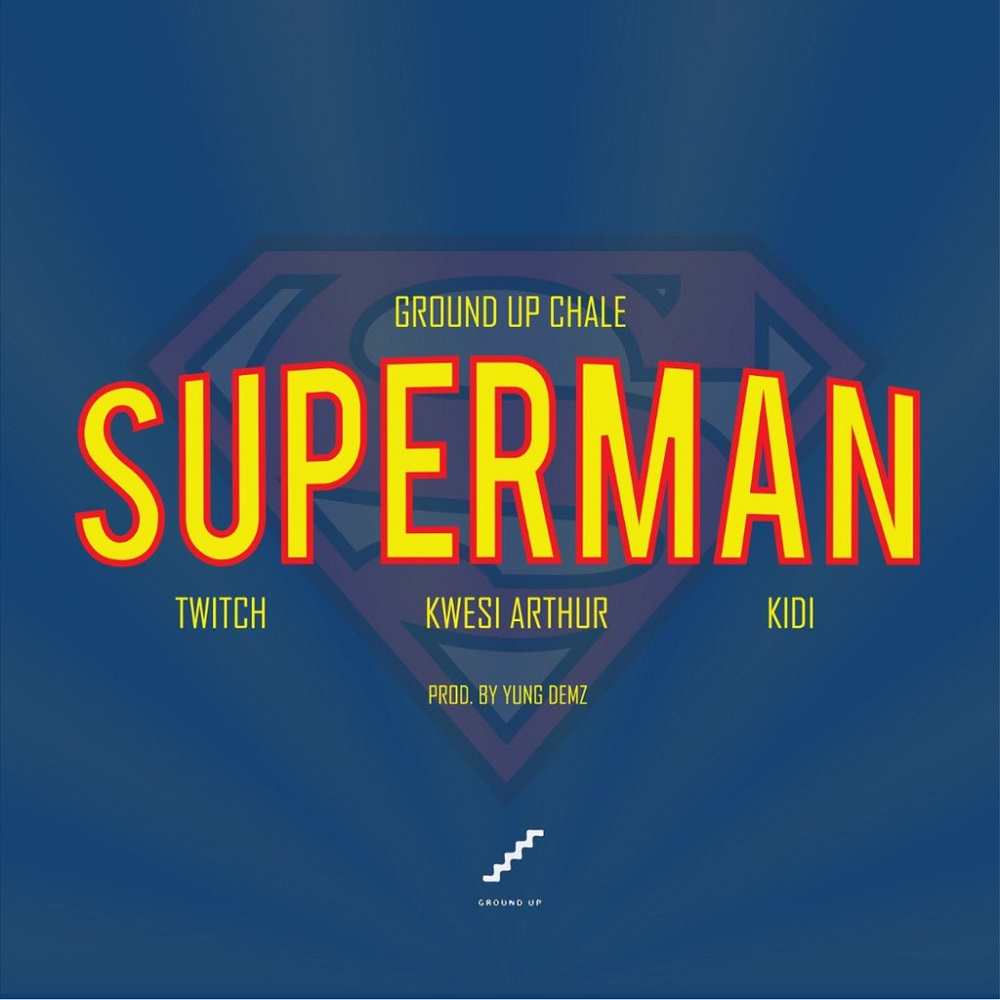 Ground Up Chale Ft. Kwesi Arthur, KiDi & Twitch - Superman