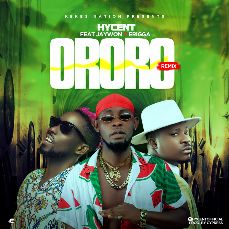 Hycent Ft. Jaywon & Erigga - Ororo (Remix)