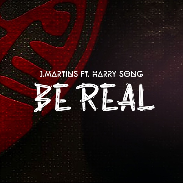 J Martins - Be Real Ft. Harrysong