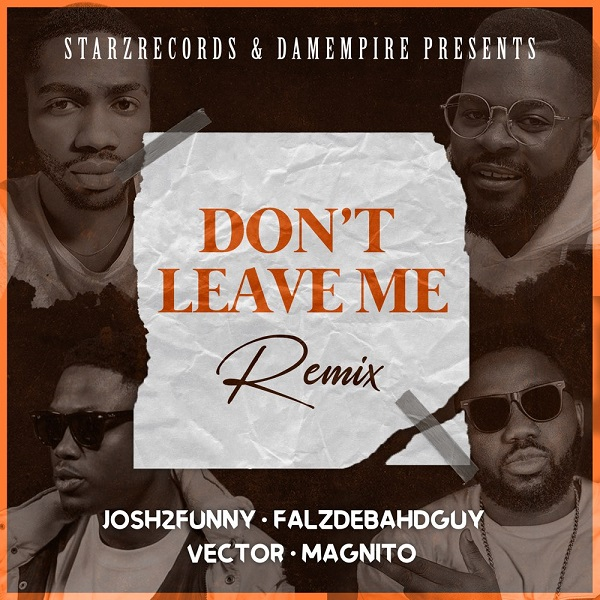 Josh2funny Ft. Falz, Vector & Magnito - Don't Leave Me (Remix)