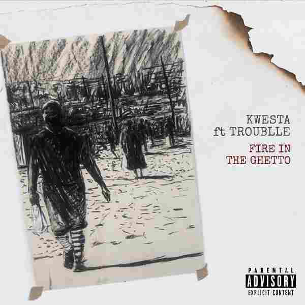 Kwesta Ft. Troublle - Fire In The Ghetto