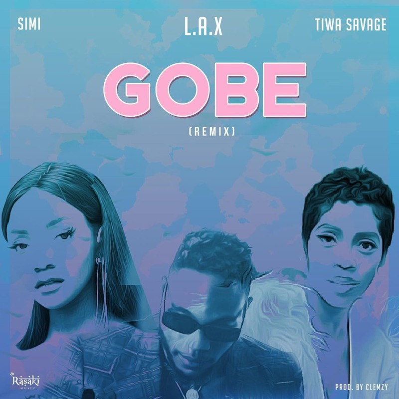 L.A.X Ft. Simi & Tiwa Savage - Gobe (Remix)