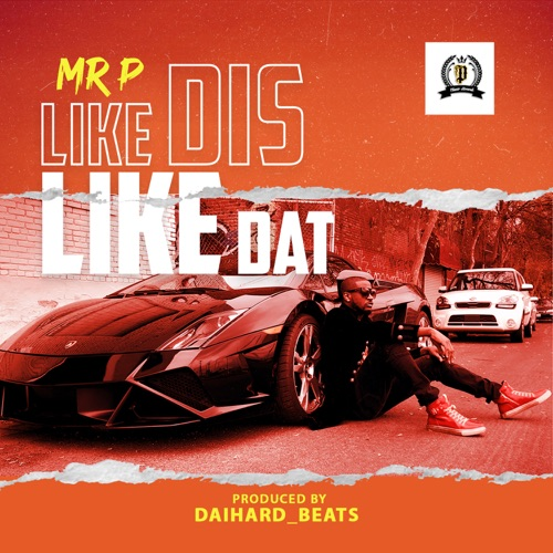 Mr P - Like Dis Like Dat (Prod. By DaihardBeats)