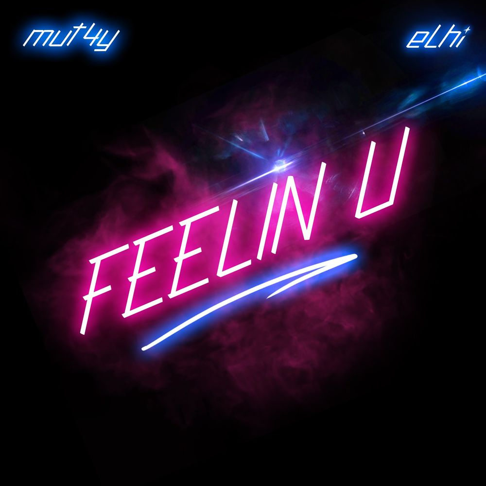 Mut4y Ft. Elhi - Feelin U