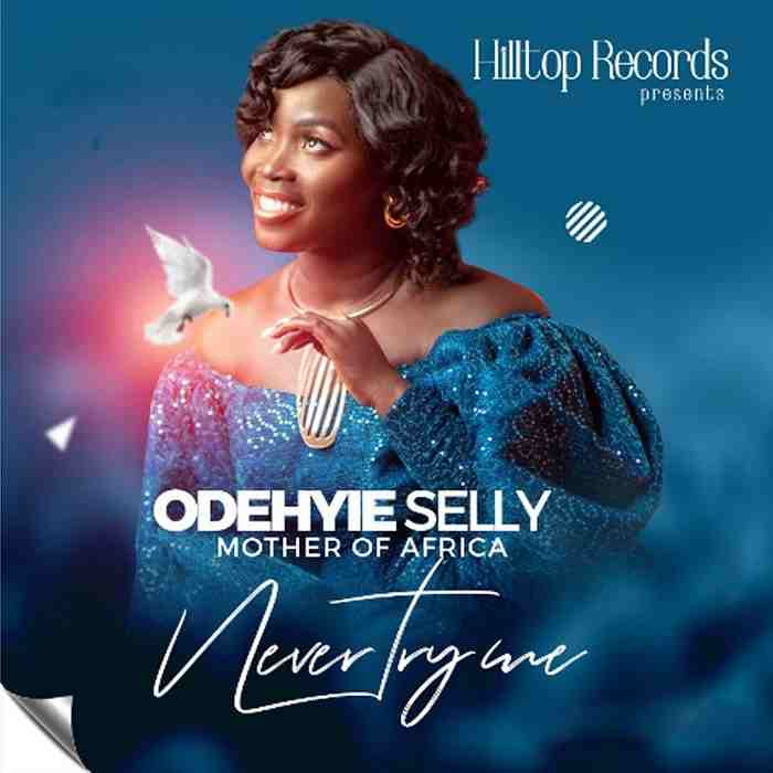 Odehyie Selly - Never Try Me