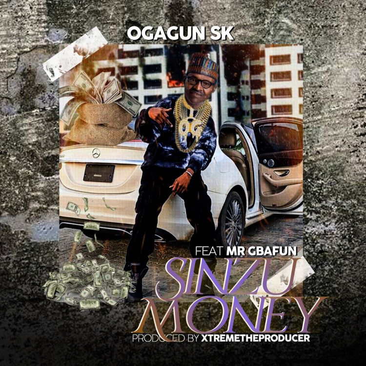 Ogagun SK Ft. Mr Gbafun - Sinzu Money