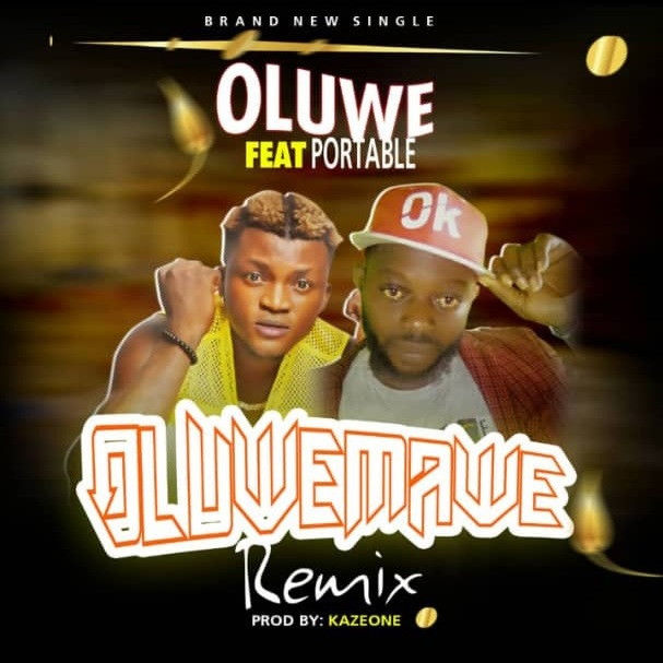 Oluwe Ft. Portable - Oluwemawe (Remix)