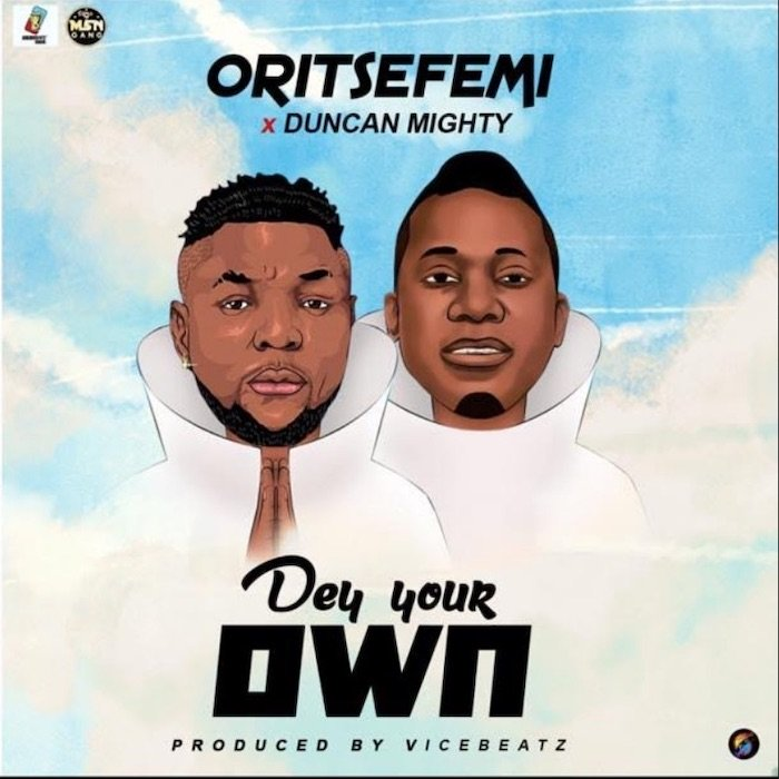 Oritse Femi Ft. Duncan Mighty - Dey Your Own
