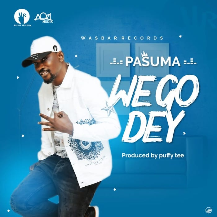 Pasuma - We Go Dey (Prod. By Puffy Tee)