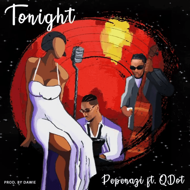 Pepenazi Ft. Qdot - Tonight