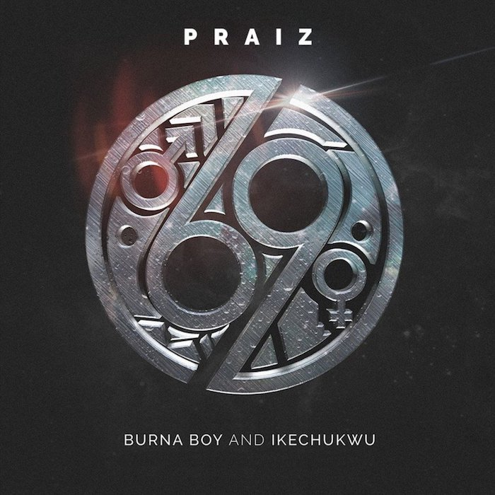 Praiz Ft. Burna Boy & Ikechukwu - 69