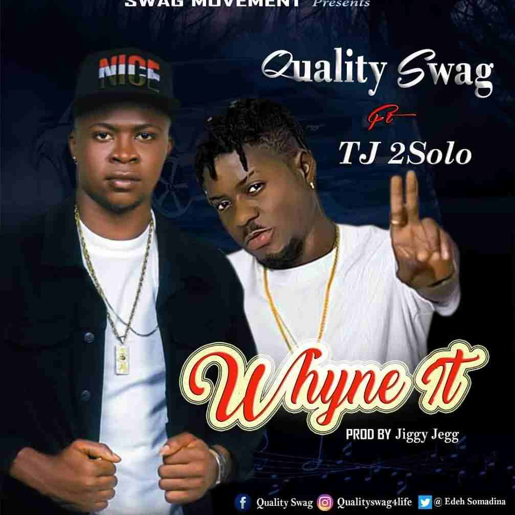 Quality Swag Ft. TJ 2Solo - Whyne It
