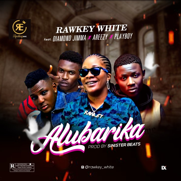 Rawkey White Ft. Diamond Jimma, PlayBoy Casted & Areezy – Alubarika