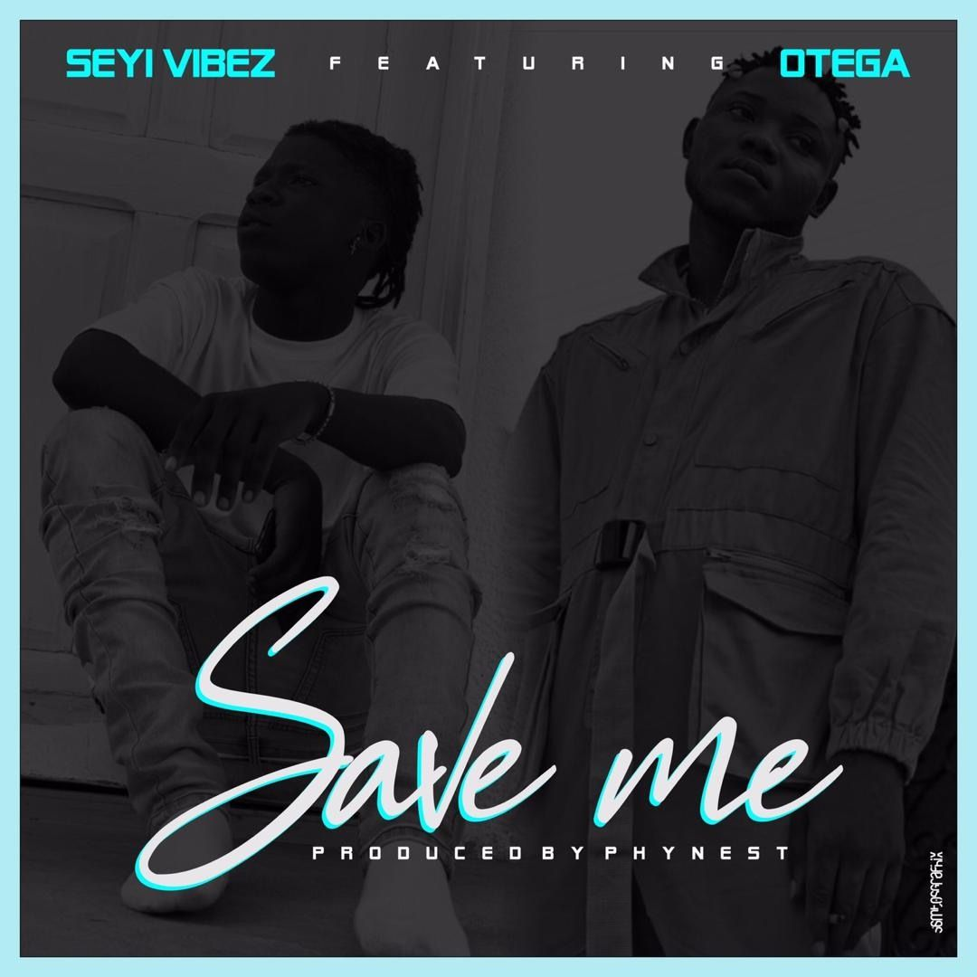 Seyi Vibez Ft. Otega - Save Me