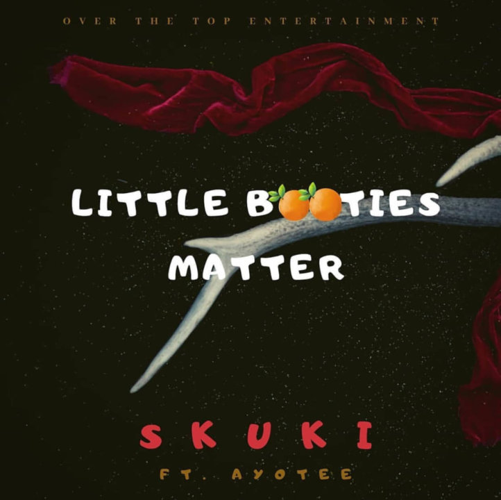 Skuki Ft. Ayotee - Little Booties Matter