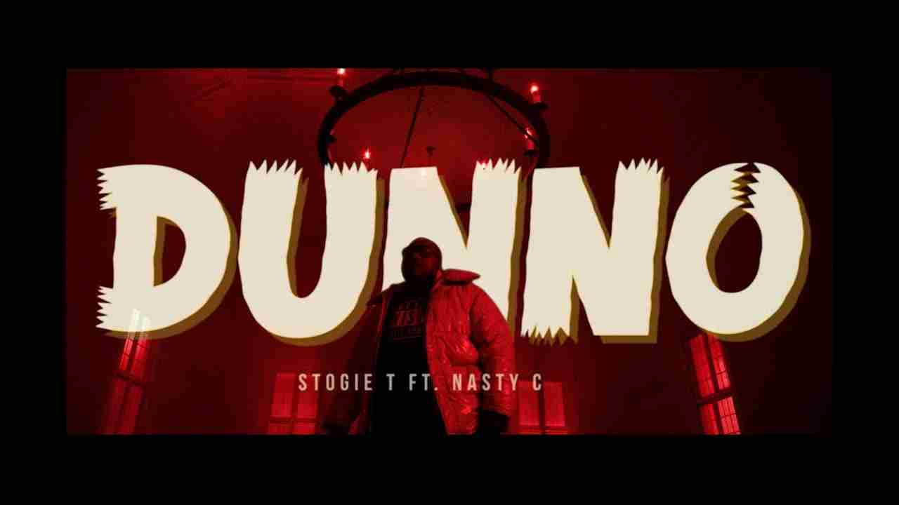Stogie T Ft. Nasty C - Dunno (Official Video)