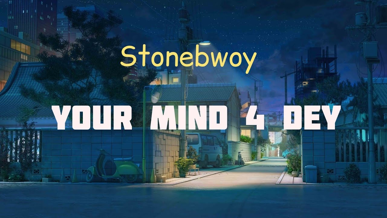 Stonebwoy - Your Mind 4 Dey