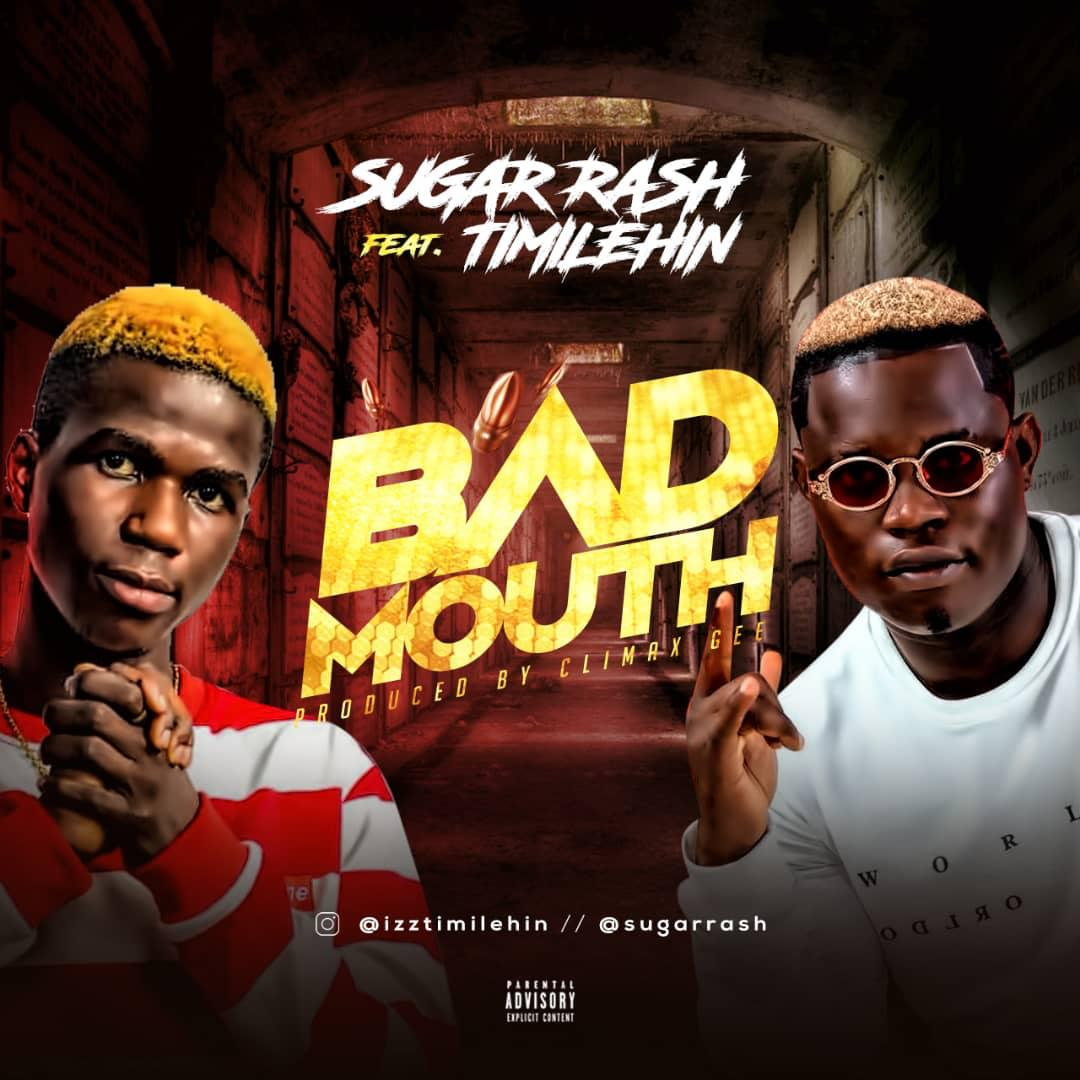 Sugar Rash Ft. Timilehin - Bad Mouth (Prod. By Climax Gee)