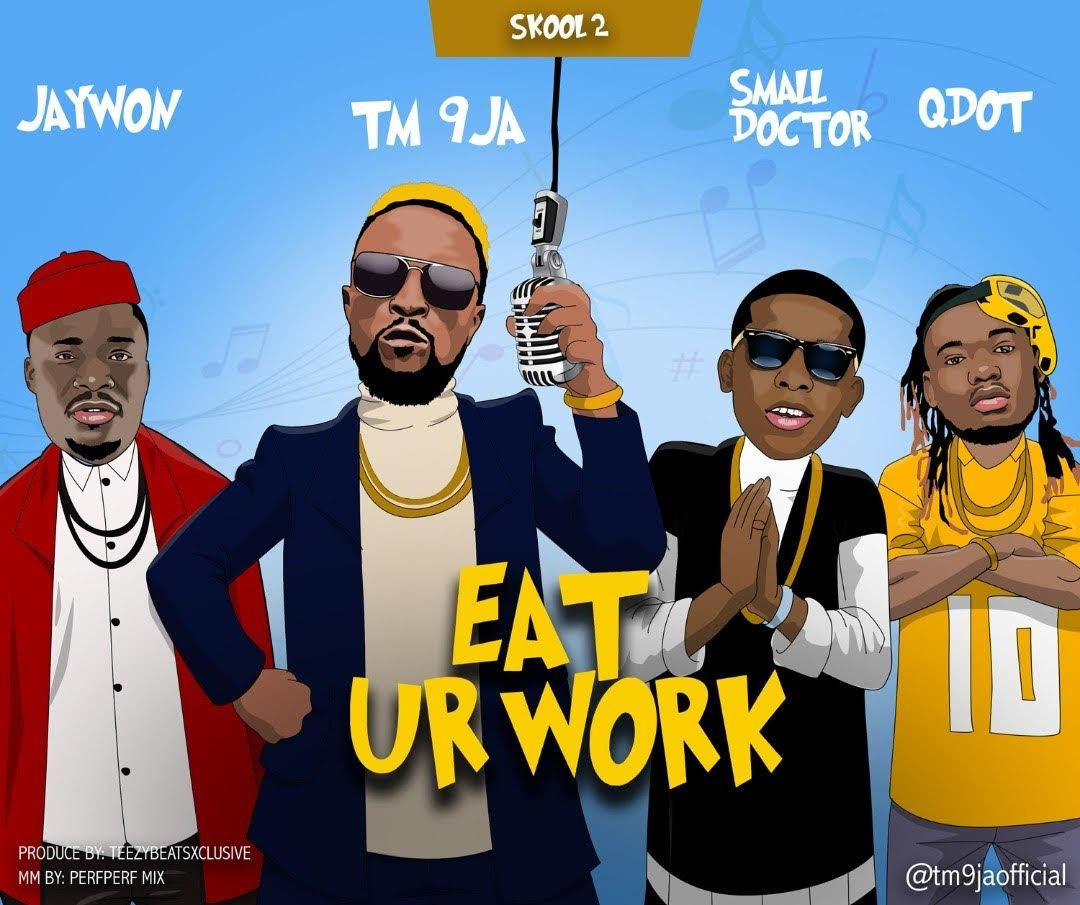 TM 9ja Ft. Jaywon, Small Doctor & Qdot - Eat Ur Work (Refix)