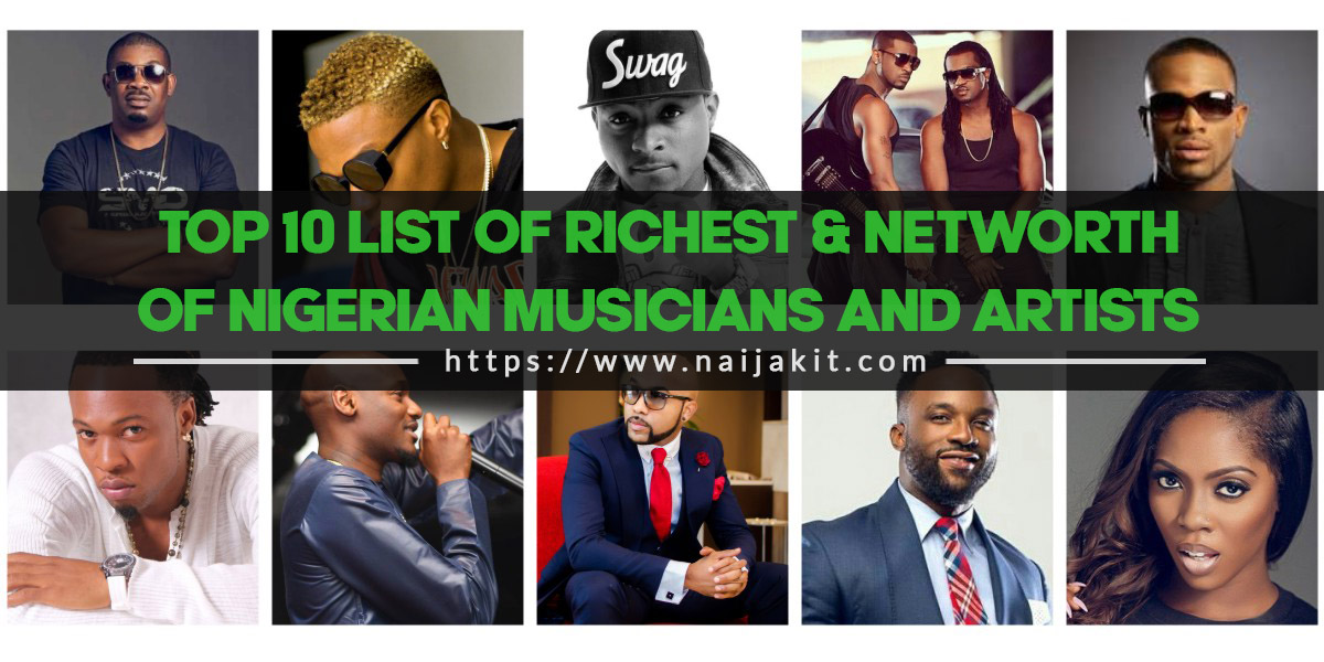 Top 10 List of Richest & Networth of Nigerian Musicians and Artists