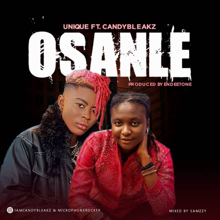 Unique Ft. Candy Bleakz - Osanle