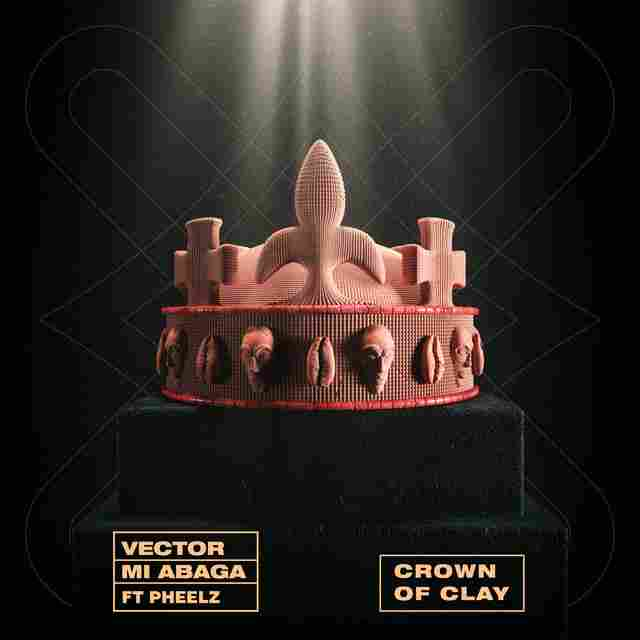 Vector Ft. M.I Abaga & Pheelz - The Crown of Clay