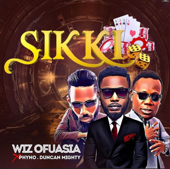 Wizboyy Ft. Phyno & Duncan Mighty - Sikki